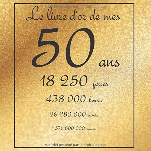 Le livre d'or de mes 50 ans, 18250 jours, ...: Thème gold, livre à personnaliser pour anniversaire - 21x21cm 75 pages