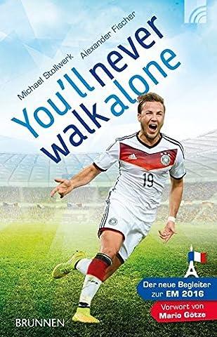 You'll never walk alone: Der neue Begleiter zur EM 2016. Vorwort von Mario Götze