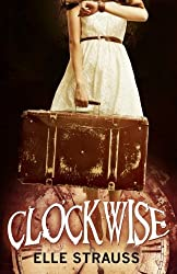 Clockwise: (A young adult time travel novel) (The Clockwise Collection) (Volume 1) by Elle Strauss (2015-03-31)