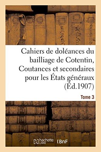 Cahiers de doléances du bailliage de Cotentin Coutances et secondaires: pour les États généraux de 1789. Tome 3