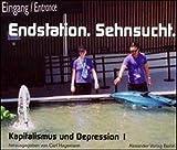 Endstation Sehnsucht. Kapitalismus und Depression Bd. I