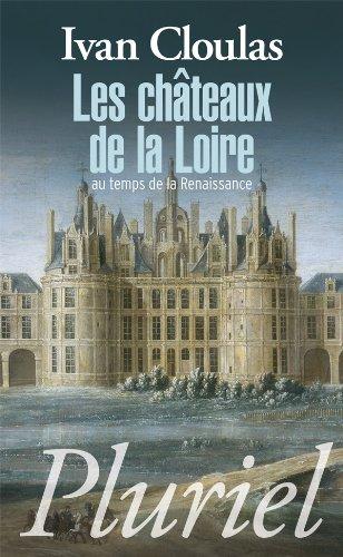 Les châteaux de la Loire: Au temps de la Renaissance