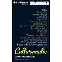 Culturematic: How Reality TV, John Cheever, a Pie Lab, Julia Child, Fantasy Football, Burning Man, the Ford Fiesta Movement, Rube Go