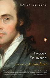 Fallen Founder: The Life Of Aaron Burr