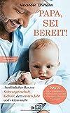 PAPA, SEI BEREIT!: Der große Vater werden Ratgeber zu den Themen Schwangerschaft Tag für Tag, optimale Vorbereitung auf…