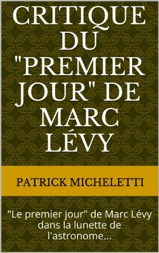 """Critique du """"Premier jour"""" de Marc Lévy: """"Le premier jour"""" de Marc Lévy dans la lunette de l'astronome..."""