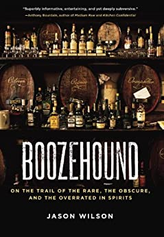 Boozehound: On the Trail of the Rare, the Obscure, and the Overrated in Spirits par [Wilson, Jason]