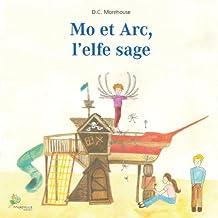 Mo et Arc, l'elfe sage: Un conte pour rêveurs de tous âges