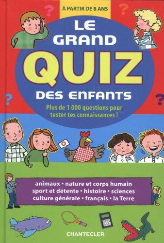 Le grand quiz des enfants : Plus de 1000 questions pour tester tes connaissances ! A partir de 8 ans