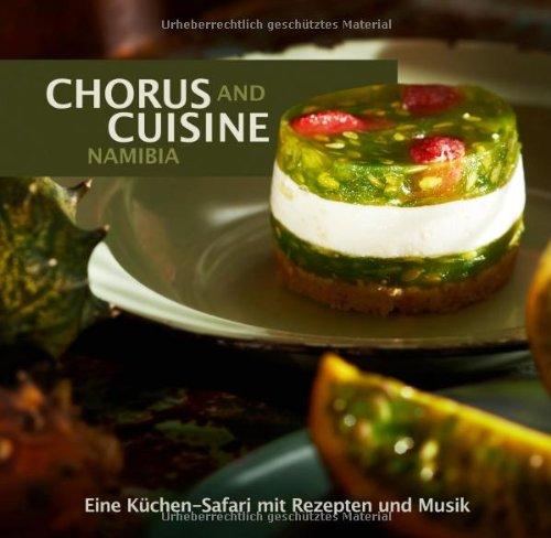 Chorus and Cuisine Namibia: Eine Küchen-Safari mit Rezepten und Musik. Inkl. Audio-CD