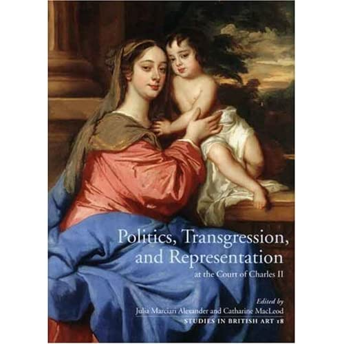 Politics, Transgression, and Representation at the Court of Charles II (Studies in British Art) (Yale Center for British Art) by Catharine Macleod (2008-02-22)