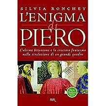 L'enigma di Piero: L'ultimo bizantino e la crociata fantasma nella rivelazione del grande quadro (BUR SAGGI)