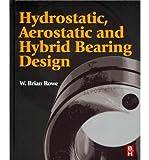 [(Hydrostatic, Aerostatic and Hybrid Bearing Design)] [ By (author) W. Brian Rowe ] [April, 2012]