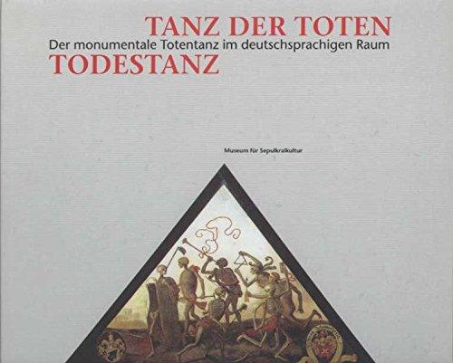 Tanz der Toten - Todestanz. Der monumentale Totentanz im deutschsprachigen Raum (Ausstellungskatalog)