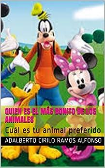 Quien es el más bonito de los Animales: Cuál es tu animal preferido (Cuentos Cortos nº 111) (Spanish Edition) by [Alfonso, Adalberto Cirilo Ramos]