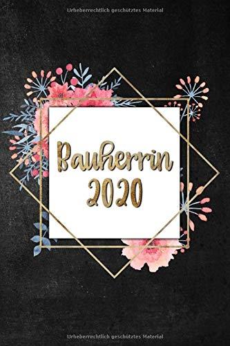 Bauherrin 2020: Terminplaner für 52 Wochen |ohne festes Datum | 6 x 9 Zoll, ca. A5 |120 Seiten | Bautagebuch für Hausbau, Umbau und die Renovierung einer immobilie
