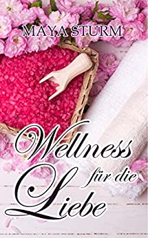 Wellness für die Liebe (German Edition) by [Sturm, Maya]