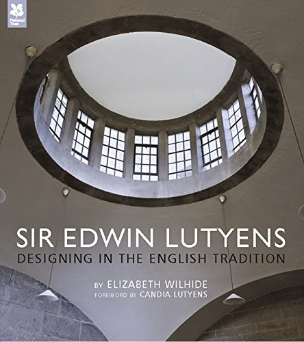 Sir Edwin Lutyens: Designing in the English Tradition (National Trust History & Heritage)
