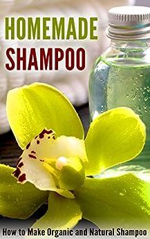 Homemade Shampoo: How to Make Organic and Natural Shampoo (English Edition) par [Jacob, Amina]