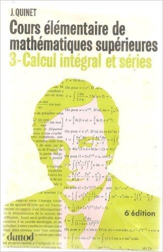 Cours élémentaire de mathématiques supérieures. Tome 3 : Calcul intégral et séries