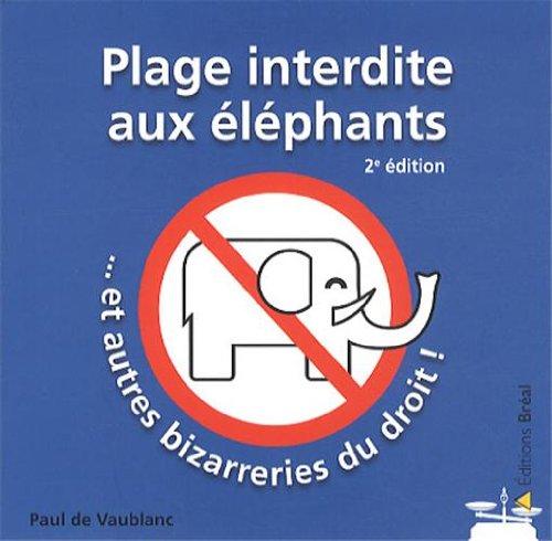 Plage interdite aux éléphants... : Et autres bizarreries du droit