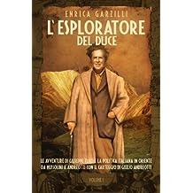 L'esploratore del Duce. Volume I: Le avventure di Giuseppe Tucci e la politica italiana in Oriente da Mussolini a Andreotti. Con il carteggio di Giulio Andreotti.