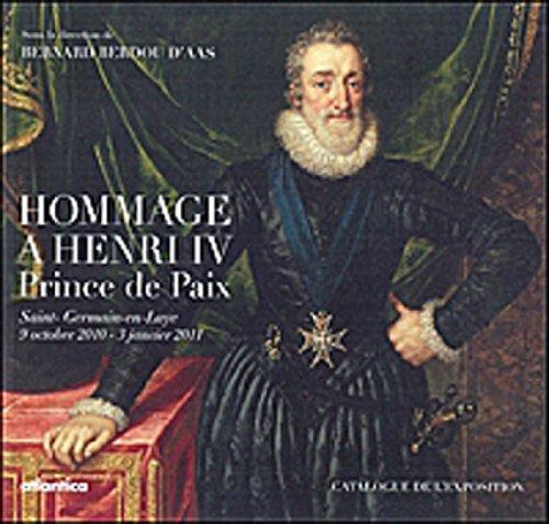 Hommage à Henri IV : Prince de paix, Catalogue de l'exposition Saint-Germain-en-Laye, 9 octobre 2010-3 janvier 2011