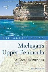 Explorer`s Guide Michigan`s Upper Peninsula: A Great Destination