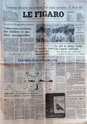 FIGARO (LE) du 16-02-1978 le cout du programme commun - communistes et socialistes , des chiffres et des idees incompatibles - le pilonnage du pc par kriegel le programme socialiste, enormes depenses , recettes introuvables par poniatowski 41 mesures contre les casse-tete administratifs le defi de jimmy carter au congres americain par lambroschini l president et le challenger par tournoux giscard , la franc est saint n'exagerons rien par frossard somalie , femmes sous niform