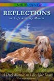 Reflections on Life with my Master: A Dog's Memoir on Life After Death (Jack McAfghan Pet Loss Trilogy Book 1)