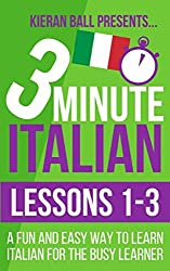 3 Minute Italian: Lessons 1-3: A fun and easy way to learn Italian for the busy learner