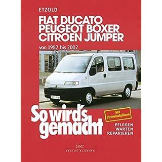 Fiat Ducato/Peugeot Boxer/Citroen Jumper: von 1982 bis 2002, So wird's gemacht - Band 100