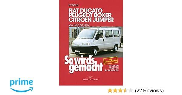 Fiat Ducato/Peugeot Boxer/Citroen Jumper: von 1982 bis 2002, So ...