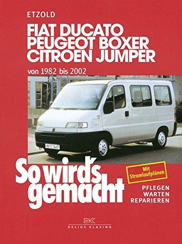 Fiat Ducato/Peugeot Boxer/Citroen Jumper: von 1982 bis 2002, So wird's gemacht - Band 100 - 100% Band