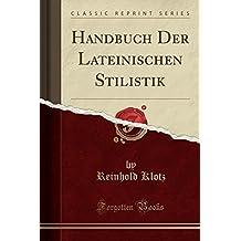 Handbuch Der Lateinischen Stilistik (Classic Reprint)