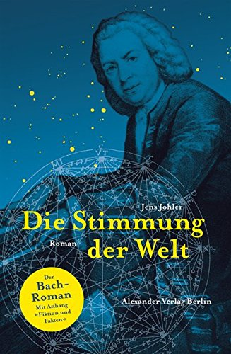 Die Stimmung der Welt (Johann Sebastian Bach): Der Johann-Sebastian-Bach-Roman. Mit Anhang: Fakten und Fiktion