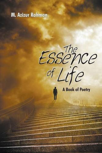 The Essence of Life: A Book of Poetry por M. Azizur Rahman