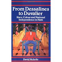 From Dessalines to Duvalier: Race, Colour and National Independence in Haiti by David Nicholls (1996-01-01)