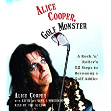 Alice Cooper, Golf Monster: My Twelve Steps to Becoming a Golf Addict by Alice Cooper (2007-05-01)