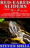 Red-Eared Sliders Complete A to Z Care Guide (Red-Eared Slider Care For a Healthier, Happier, Longer Life! Book 1)