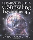 Christian Principles for the Practice of Counseling and Psychotherapy: A Neuro-Psycho-Spiritual Approach