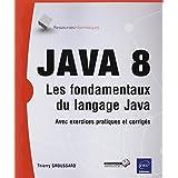 Java 8 - Les fondamentaux du langage Java (avec exercices et corrigés)