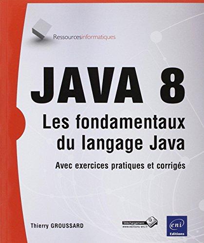 Java 8 - Les fondamentaux du langage Java (avec exercices et corrigés) par Thierry GROUSSARD