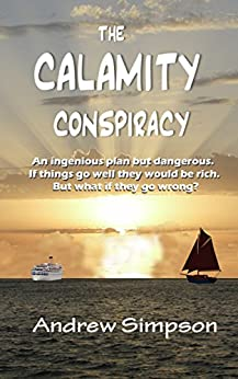 The Calamity Conspiracy: An ingenious plan but dangerous. If things go well they could be rich. But what if they go wrong? by [Simpson, Andrew]