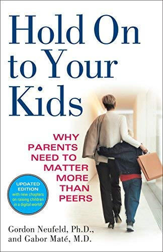 Hold On to Your Kids: Why Parents Need to Matter More Than Peers by Gordon Neufeld (2006-08-15)