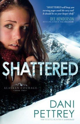 Shattered (Alaskan Courage) (Volume 2) by Dani Pettrey (2013-02-01)