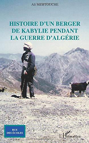 Histoire d'un berger de Kabylie pendant la guerre d'Algérie par Ali Mebtouche