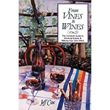 From Vines to Wines: The Complete Guide to Growing Grapes & Making Your Own Wine by Jeff Cox (1989-01-03)