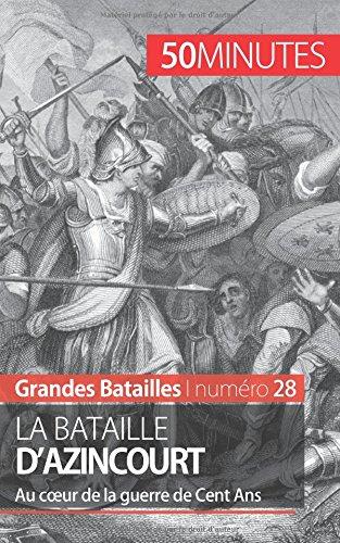 La bataille d'Azincourt: Au cœur de la guerre de Cent Ans par Gauthier Godart