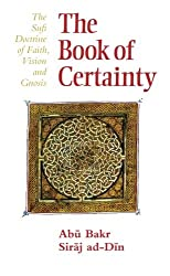 The Book of Certainty: The Sufi Doctrine of Faith, Vision and Gnosis (Golden Palm) by Abu Bakr Siraj ad-Din (1996-09-01)